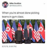 Gym, Class, and Mike: Mike Scollins  @mikescollins  When you're almost done picking  teams in gym class.  UR  6/11/18, 9:44 PM