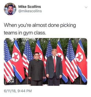 Dank, Gym, and Memes: Mike Scollins  @mikescollins  When you're almost done picking  teams in gym class.  UR  6/11/18, 9:44 PM meirl by ClashIdeas FOLLOW HERE 4 MORE MEMES.