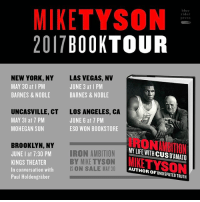 Come see me on tour for my book about life with Cus D'Amato IronAmbition: MIKE TYSON  blue  der  press  2017  BOOK TOUR  NEW YORK, NY LAS VEGAS, NV  MAY 30 at I PM  JUNE 3 at I PM  BARNES & NOBLE  BARNES & NOBLE  UNCASVILLE, CT LOS ANGELES, CA  MAY 3 at 7 PM  JUNE 6 at 7 PM  MOHEGAN SUN  ESO WON BOOKSTORE  BROOKLYN, NY  MN LIFE WITH CUSD AMATO  IRON AMBITION  JUNE at 7:30 PM  BY MIKE TYSON KEE  KINGS THEATER  IS ON SALE MAY 30  AUTHOR OF UNDISPUTED TRUTH  In conversation with  Paul Holdengraber Come see me on tour for my book about life with Cus D'Amato IronAmbition
