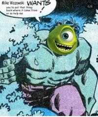 mike wazowski: Mike Wazowski WANT  you to put that thing  back where it came from  or so help me
