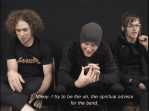 Band, The Band, and For: Mikey: I try to be the uh, the spiritual advisor  for the band.