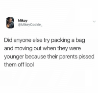 Parents, Been, and Did: Mikey  @MikeyCookie  Did anyone else try packing a bag  and moving out when they were  younger because their parents pissed  them off lool Y'all been there?! 😂💯 https://t.co/edCQdRCLA0