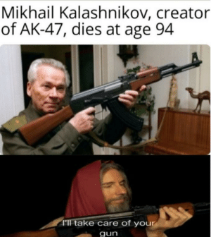 Jesus will handle it: Mikhail Kalashnikov, creator  of AK-47, dies at age 94  TIl take care of your  gun Jesus will handle it
