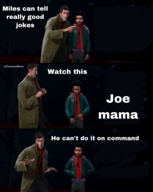 Spider verse he can't do it on command: Miles can tell  really good  jokes  u/DamonoBono  Watch this  Joe  mama  He can't do it on command Spider verse he can't do it on command