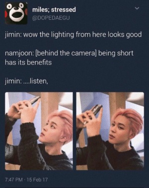 Wow, Camera, and Good: miles; stressed  @DOPEDAEGU  jimin: wow the lighting from here looks good  namjoon: Ibehind the camera] being short  has its benefits  jimin: ...lISten,  7:47 PM. 15 Feb 17