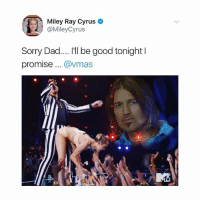"""Dad, Funny, and Miley Cyrus: Miley Ray Cyrus  @MileyCyrus  Sorry Dad.... """"I be good tonight l  promise... @vmas this is so funny"""