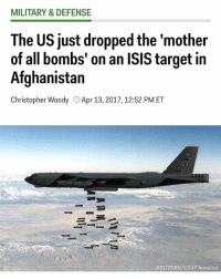 """Isis, Memes, and Target: MILITARY & DEFENSE  The US just dropped the """"mother  of all bombs' on an ISIS target in  Afghanistan  Christopher Woody Apr 13, 2017, 12:52 PM ET  LA  REUTERS/USAF handout Trump ain't playing no games!"""