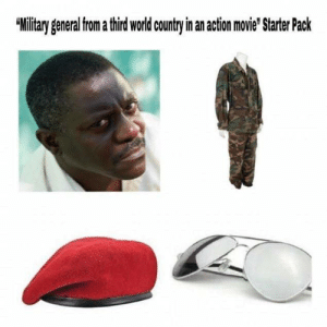 "Wait, I've seen this before…: ""Military general from third world country in an action movie' Starter Pack Wait, I've seen this before…"