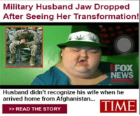 One like = One prayer: Military Husband Jaw Dropped  After Seeing Her Transformation!  FOX  NEWS  Husband didn't recognize his wife when he  arrived home from Afghanistan...  TIME  READ THE STORY One like = One prayer