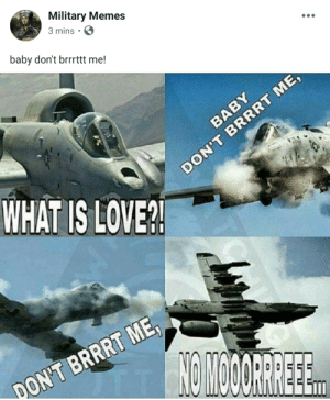 The majority of the posts from this page are cringe: Military Memes  3 mins  baby don't brrrttt me!  WHAT IS LOVE? The majority of the posts from this page are cringe