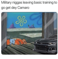 Goodnight: Military niggas leaving basic training to  go get dey Camaro Goodnight