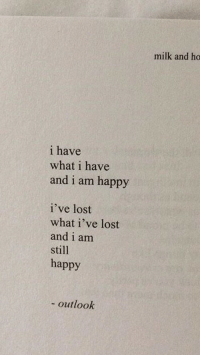 Lost, Happy, and Outlook: milk and ho  i have  what i have  and i am happy  i've lost  what i've lost  and i am  still  happy  - outlook