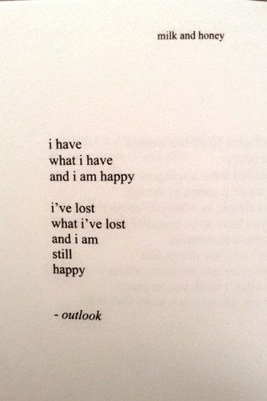 Outlook: milk and honey  i have  what i have  and i am happy  i've lost  what i've lost  and i am  still  happy  outlook