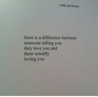 Love, Honey, and Milk: milk and honey  there is a difference between  someone telling you  they love you and  them actually  loving you