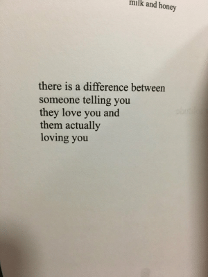 bot: milk and honey  there is a difference between  someone telling you  they love you  them actually  loving you  bot  and