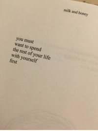 Life, Rest, and Honey: milk and honey  you must  want to spend  the rest of your life  with yourself  first