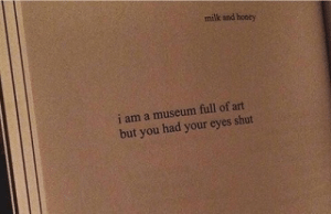 Art, Milk, and You: milk and honty  i am a museum full of art  but you had your eyes shut
