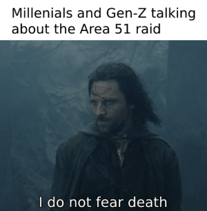 Reddit, Death, and Songs: Millenials and Gen-Z talking  about the Area 51 raid  I do not fear death And songs shall be sung of the battle
