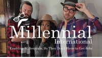 Millennials: Millennial  International  Enabling Millennials, So They Ddn't Have to Get Jobs