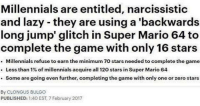 Lazy, Super Mario, and The Game: Millennials are entitled, narcissistic  and lazy - they are using a 'backwards  long jump' glitch in Super Mario 64 to  complete the game with only 16 stars  . Millennials refuse to earn the minimum 70 stars needed to complete the game  Less than 1% of millennials acquire all 120 stars in Super Mario 64  . Some are going even further, completing the game with only one or zero stars  By CLONGUS BULGO  PUBLISHED: 1:40 EST, 7 February 2017 me🌟irl