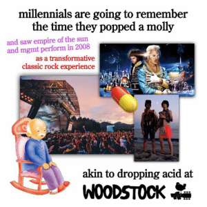 Empire, Molly, and Saw: millennials are going to remember  the time they popped a molly  and saw empire of the sun  and mgmt perform in 2008  as a transformative  classic rock experience  akin to dropping acid at  WOODSTOCK