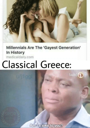 Dank, Memes, and Target: Millennials Are The 'Gayest Generation'  In History  medicaldaily.com  Classical Greece  SABC  Ammajoke to you? Gayest Generation by deftonesdid911 MORE MEMES