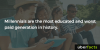 Complex, Memes, and Pop: Millennials are the most educated and worst  paid generation in history.  überfacts http://www.complex.com/pop-culture/2015/08/millennials-are-the-most-educated-worst-paid-generation