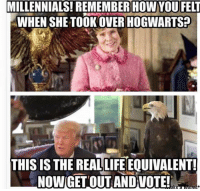 Millennials: MILLENNIALS! REMEMBER HOWYOU FELT  WHEN SHE TOOK OVER HOGWARTS?  THIS IS THE REALLIFE EQUIVALENT!  NOWIGETOUT ANDVOTE!