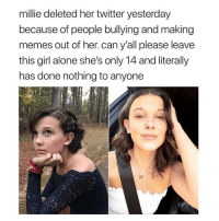 why do people make shit up on twitter so much about other people that literally could ruin someones life. if u wanna lie about yourself go for it but don't lie about other people fr: millie deleted her twitter yesterday  because of people bullying and making  memes out of her.can y'all please leave  this girl alone she's only 14 and literally  has done nothing to anyone why do people make shit up on twitter so much about other people that literally could ruin someones life. if u wanna lie about yourself go for it but don't lie about other people fr