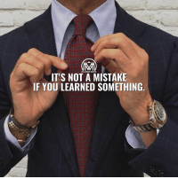 Bad, Life, and Memes: MILLIONAIKE MENTOR  IT'S NOT A MISTAKE  IF YOU LEARNED SOMETHING. The most important life lessons we will ever learn will be from the bad decisions we make. Time and experience can be excellent teachers when you actually learn a lesson from your poor decisions. Experience comes from our way of living, understanding and the adjustments we make. It also comes from suffering, agony and the ordeals we are afflicted by. - We need to learn from our mistakes so that we do not run the risk of repeating them. We must develop the wisdom and sense to make good decisions and choices. Good judgment will only develop if you truly learn from your mistakes. Unfortunately, for many people, it takes a few repeats of the same mistake to learn the lesson. 🌎 - Good or bad, experiences are what help us learn lessons and form a better sense of judgment. Bad judgment seems to stick with us longer as a lesson learned because we really do not want to keep repeating it. Wisdom is the knowledge you can gain from making mistakes. - mistakes lessons millionairementor