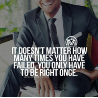 Don't be afraid of trying or failing many times. Don't give up! Sooner or later it will happen and you will be glad you NEVER gave up. ✔️ millionairementor: MILLIONAIRE MENTOR  IT DOESNT MATTER HOW  MANY TIMES YOU HAVE  FAILED. YOU ONLY HAVE  TO BE RIGHT ONCE  @MILLIONAIRE-MENTOR Don't be afraid of trying or failing many times. Don't give up! Sooner or later it will happen and you will be glad you NEVER gave up. ✔️ millionairementor
