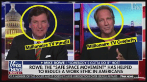 """Club, Community, and Facebook: Millionaire TV Pundit  Millionaire TV Celebrit  MIKE ROWEI """"SOMEBODY'S GOTTA DO IT"""" HOST  ROWE: THE """"SAFE SPACE MOVEMENT"""" HAS HELPED  TO REDUCE A WORK ETHIC IN AMERICANS  FOX  NEWS  8:50 ET  T A MEMBER OF THE COURT AND IT DOESN'T HAVE JURISDICTION OVER ISRAEI AFFAIRS  FOX NEws BECOME A PATRON: https://www.patreon.com/taradevlin  Trump tells us we're that the United States is """"full,"""" and Republicans continue to turn a blind eye to the most dangerous so-called president to ever allow an infestation of spies at his tacky private club.   Fascist trust fund hair of the swanson fortune Tucker Carlson Swanson tells tells us we're """"woke fascists"""" because some of us aren't selfish, unwoke, a-holes like him.    We'll discuss another week of maddness.  BECOME A PATRON: https://www.patreon.com/taradevlin  _________________________________________  HELP BOB KINCAID PASS THE ACHE ACT: Follow Bob: twitter.com/BobKincaid Listen to Bob: www.headon.live/  Appalachian Community Health Emergency (ACHE): www.facebook.com/AppalachianCommu…HealthEmergency/  Coal River Mountain Watch: www.facebook.com/CRMWSTOPMTR/  This Ted Talk explains the dangers of mountaintop removal:  bit.do/MTRDanger  Coal River Mountain Watch: www.crmw.net/  Find your Rep:  www.house.gov/representatives/fi…our-representative  Contact Congress. U.S. House of Representatives: Telephone: 202-225-3121.  Website: www.house.gov/  _________________________________________  BECOME A PATRON: www.patreon.com/taradevlin  DONATE TO PROGRESSIVE VOICES: www.progressivevoices.com/rdtdaily  Buy some Resistance Merch and help support our progressive work!  rdtdaily-merch.myshopify.com/ _________________________________________  Please support the Independent Liberal Media. Donate to RDTdaily. Every donation over $20 will receive a """"Grab them by the Midterms"""" window cling featuring RDTdaily's mascot Francis Junior, Jr.!  rdtdaily.com/donations/donate-to-rdtdaily-2/  ____________________________________"""