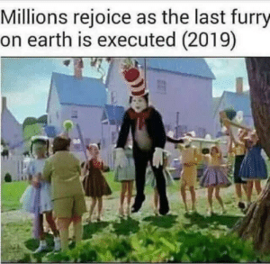 Memes, Earth, and Furry: Millions rejoice as the last furry  on earth is executed (2019) End them all! via /r/memes https://ift.tt/2NQEMSd