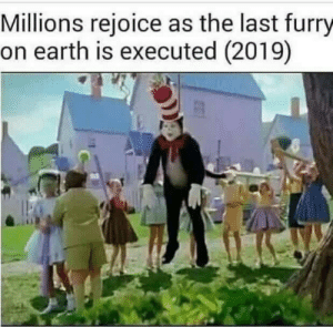 Tumblr, Blog, and Earth: Millions rejoice as the last furry  on earth is executed (2019) fakehistory:Xpost from dankmemes (2019)