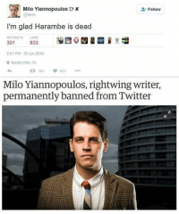 Twitter Memes: Milo Yiannopoulos U x  2: Follow  @Nero  I'm glad Harambe is dead  RETWEETS  LIKES  301  833  2:01 PM-29 Jun 2016  Beverly Hills, CA  301 833  Milo Yiannopoulos, rightwing writer,  permanently banned from Twitter