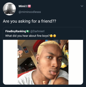 Murdered by words: MimiK  @miminoodlesss  Are you asking for a friend??  FineBoyRanking @Darhnierl  What did you hear about fine boys? Murdered by words