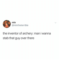 Wow, History, and Relatable: min  @mintheterrible  the inventor of archery: man i wanna  stab that guy over there wow history is incredible