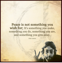 The Mind Unleashed: MIN  Peace is not something you  wish for; It's something you make,  something you do, something you are,  and something you give away.  John Lennon The Mind Unleashed