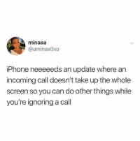 Tim Cook can you hear me: minaaa  @aminax0xo  iPhone neeeeeds an update where an  incoming call doesn't take up the whole  screen so you can do other things while  you're ignoring a call Tim Cook can you hear me
