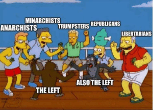republicans: MINARCHISTS  TRUMPSTERS REPUBLICANS  ANARCHISTS  LIBERTARIANS  ALSO THE LEFT  THE LEFT