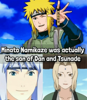 Anime, Facts, and Tsunade: Minato Namikaze was actually  the son of Dan and Tsunade I didn't knew wth (facts?)