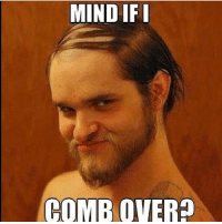 Hey there mind if I comb over? 😉😉😏 lol lmao lmfao meme memes picture pictures joke jokes mindificombover heythere hilarious hysterical funny funnyjoke funnymeme funnymemes funnypicture funnypictures toofunny hishairthough combover: MIND DIFI  COMB OVER Hey there mind if I comb over? 😉😉😏 lol lmao lmfao meme memes picture pictures joke jokes mindificombover heythere hilarious hysterical funny funnyjoke funnymeme funnymemes funnypicture funnypictures toofunny hishairthough combover