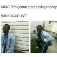 "Money, Shit, and Bank: MIND: ""I'm gonna start saving money  BANK ACCOUNT: Now bank have only Shit :D"
