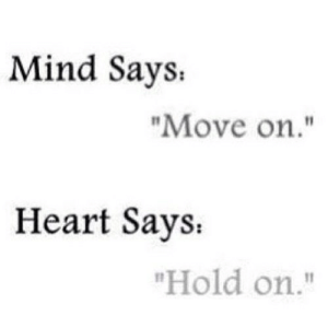 "Heart, Mind, and Net: Mind Says.  ""Move on.""  Heart Says  ""Hold on."" https://iglovequotes.net/"