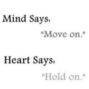"Heart, Mind, and Net: Mind Says.  ""Move on.""  Heart Says.  ""Hold on."" https://iglovequotes.net/"