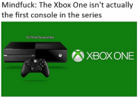 Memes, Xbox One, and 🤖: Mindfuck: The Xbox One isn't actually  the first console in the series  IGE PolarSaurusRex  XBOX ONE how am i only just turning out about this?! Follow me for more! (@PolarSaurusRex)