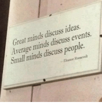 Memes, Eleanor Roosevelt, and Mind: minds discuss ideas  Great discuss minds people.  Average discuss small minds Eleanor Roosevelt