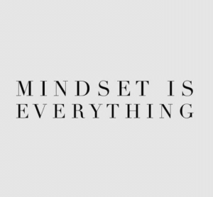 Mindset: MINDSET IS  EVERΥΤHING