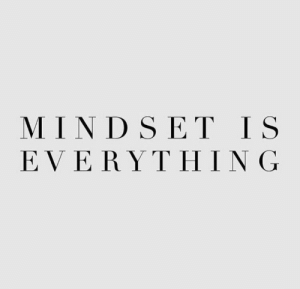 Mindset: MINDSET IS  EVERYTHING