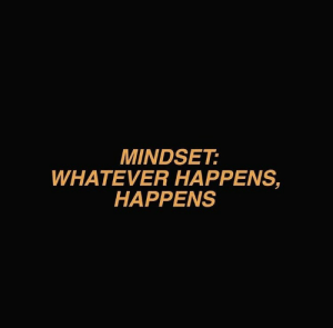 Mindset: MINDSET:  WHATEVER HAPPENS,  HAPPENS